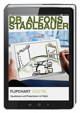 Dr. Alfons Stadlbauer - Flipchart digital - Visualisieren und Präsentieren mit Tablet