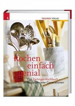 Kochen einfach genial - Das Karlinger Kochbuch - Begleiter vieler Generationen